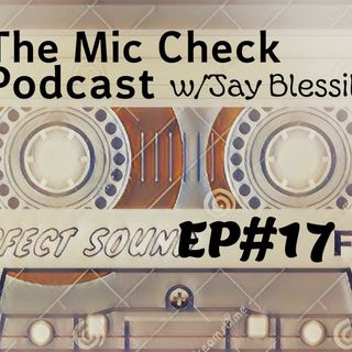 The Mic Check Podcast w/Jay Blessike Ep#17