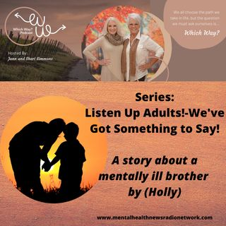 Listen Up Adults! - We've got something to say! (A story about my mentally ill brother)