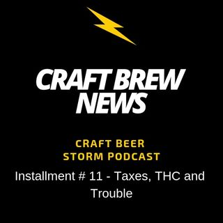 Craft Brew News # 11 - Taxes, THC and Trouble