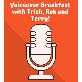 Voiceover Breakfast with Trish, Rob and Terry!