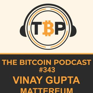The Bitcoin Podcast #343-Vinay Gupta of Mattereum