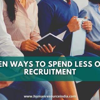 Ten Ways to spend less on recruitment