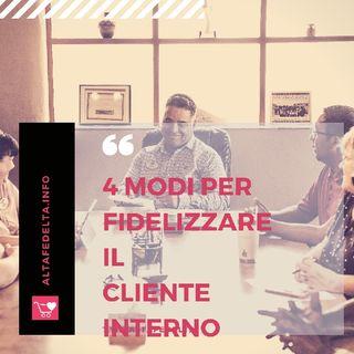 4 Modi Per Fidelizzare il Cliente Interno