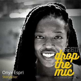 Drop The Mic S2 Ep12: Onyx Èspri, Storyteller