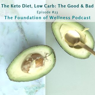 #23: The Keto Diet & Low Carb, The Good and Bad