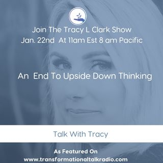 The Tracy L Clark Show: Live Your Extraordinary Life Radio: An End To Upside Down Thinking With Mark Gober