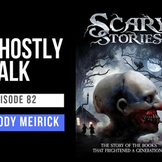 "Ghostly Talk EPISODE 82 – WE TALK ""SCARY STORIES"" WITH FILMMAKER CODY MEIRICK AUG 1, 2019 