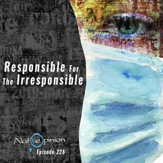 "Episode 226 ""Responcible For The Irresponsible"""