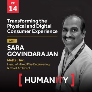Episode 14 - Transforming the Physical and Digital Consumer Experience with Sara Govindarajan