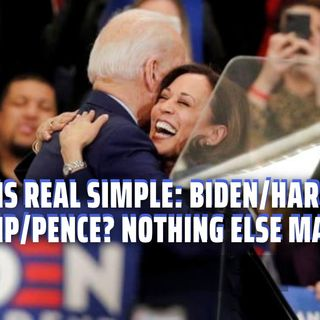8.12   This Is Simple: Biden/Harris or Trump/Pence.This Is All That Matters