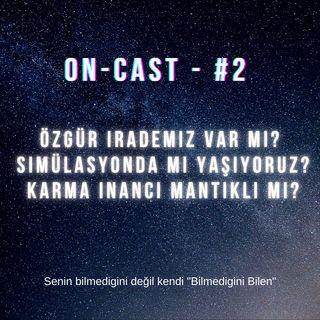 On-cast - #2 - Özgür İrademiz Var Mı? Simülasyonda Mı Yaşıyoruz? Karma İnancı Mantıklı Mı?