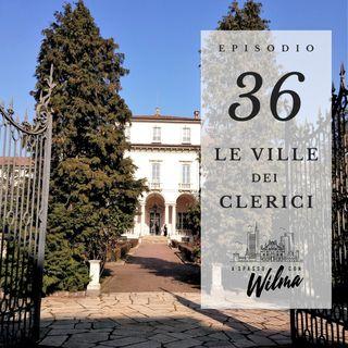 Puntata 36 - Le Ville dei Clerici