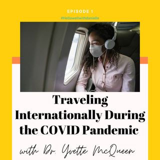 Ep 1: Travel Internationally During the COVID Pandemic with Dr. Yvette McQueen