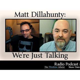 Matt Dillahunty: We're Just Talking