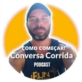 Conversa Corrida - Episódio #3 - COMO COMEÇAR