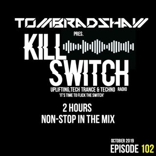 Tom Bradshaw pres. Killswitch 102  [2 Hours Non - Stop In The Mix] [October 2019]