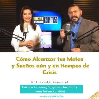CÓMO ALCANZAR TUS SUEÑOS, AÚN Y EN TIEMPOS DE CRISIS con Liliana Ruiz