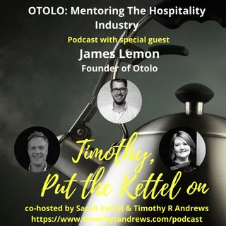 Mentoring The Hospitality Industry | Timothy Put The Kettel On