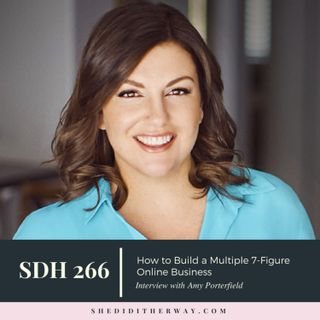 SDH 266: How to Build a Multiple 7-Figure Online Business with Amy Porterfield