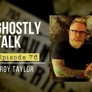 GHOSTLY TALK EPISODE 76 – TROY TAYLOR