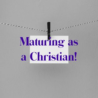 Episode 36 - Maturing as a christian!