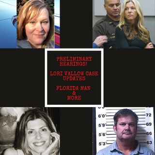 The Lori Vallow Case, Preliminary Hearings, Florida Man & More