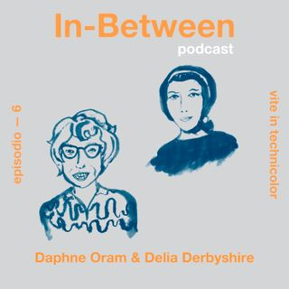 Episodio 6 - Daphne Oram e Delia Derbyshire