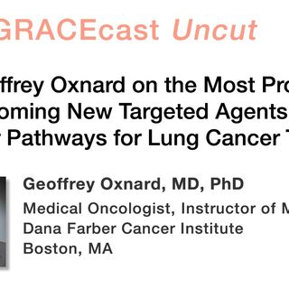 Dr. Geoffrey Oxnard on the Most Promising Upcoming New Targeted Agents and Molecular Pathways for Lung Cancer Treatment