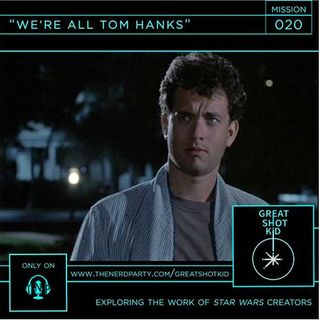 Episode 20 - We're All Tom Hanks