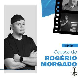EP 40  - Causos do Rogerio Morgado