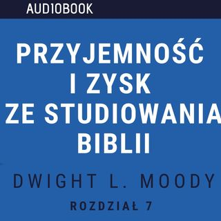 Przyjemność i zysk ze studiowania Biblii - Dwight L. Moody (audiobook, rozdział 7)