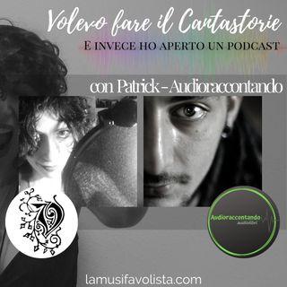 VOLEVO FARE IL CANTASTORIE - con Patrick - Audioraccontando