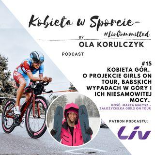#15 - KOBIETA GÓR - projekt Girls On Tour, babskie wypady i jak być bezpiecznym w górach, Gość: Marta Małysz