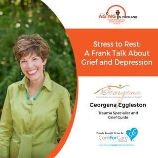 2/24/18: Georgena Eggleston with Beyond Your Grief, LLC | Stress to Rest: A Frank Talk About Grief and Depression