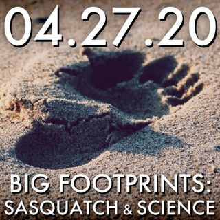 04.27.20. Big Footprints: Sasquatch and Science