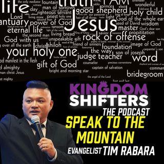 Kingdom Shifters The Podcast : Speak to your Mountain   Evangelist Tim Rabara