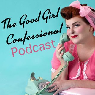 The Good Girl Confessional - Ep 8 - Conversations with Karen Andrews - Blogger Extraordinaire