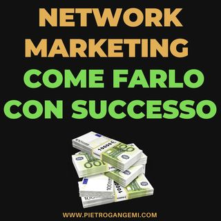 Network Marketing Online - Come Farlo con SUCCESSO
