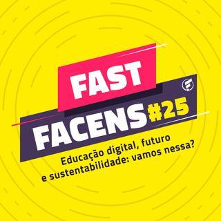 FAST Facens #25 Educação digital, futuro e sustentabilidade: vamos nessa?