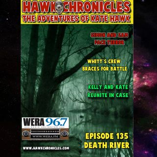 "Episode 135 Hawk Chronicles ""Death River"""