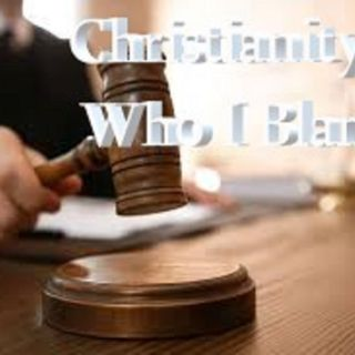 Christianity Is Who I Blame
