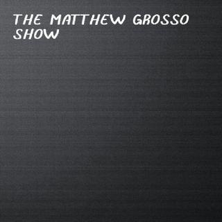 The Matt Grosso Show: Nothing Happened