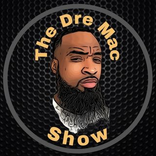 The Dre Mac Podcast Show