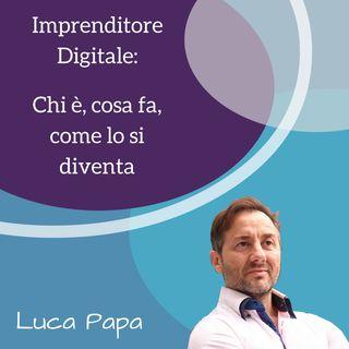 Imprenditore Digitale: chi è, che cosa fa e come lo si diventa