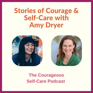 Stories of Courage & Self-Care with Amy Dryer