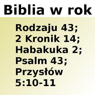043 - Rodzaju 43, 2 Kronik 14, Habakuka 2, Psalm 43, Przysłów 5:10-11