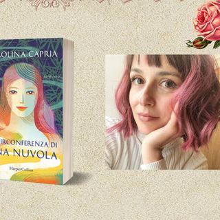 """Intervista a Carolina Capria per """"La circonferenza di una nuvola"""" con Cristina Arnaboldi"""