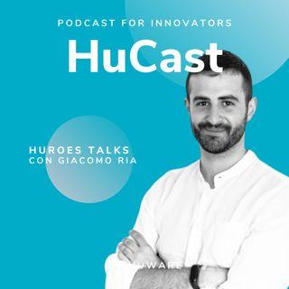 06. Huroes Talks con Giacomo Ria, Senior Change Consultant