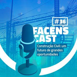 Facens Cast #36 Construção Civil: um futuro de grandes oportunidades