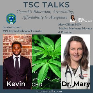 TSC Talks! Cannabis Education; Accessibility, Affordability & Acceptance with Dr. MaryMD & Kevin Greene of Cleveland School of Cannabis